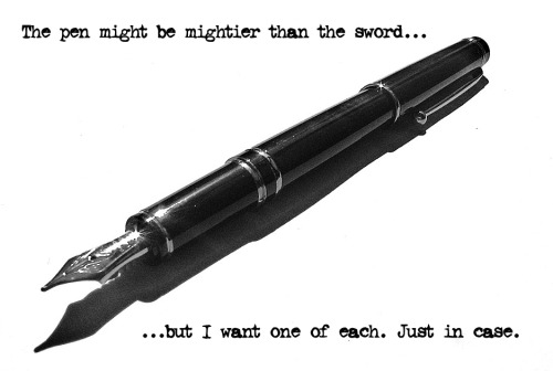 Featured Image Fountain Pen Surrounded By Phrase. Reading-The Pen Might Be Mightier Than The Sword...But I Want One Of Each. Just In Case.
