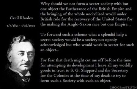 CECIL RHODES EXPOUNDING THE EXPANDING OF EMPIRE EMPIRICALLY ENABLED BY... ENERGETIC EMBECILES. IT IS THESE TYPE OF CARTELS AND TRUSTS IN WHICH MANY LOSE THEIR TRUST AND VIEW A WORLD WHERE THESE AND THEIR INFLUENCE ARE SUBTLY HIDDEN BY MASS MEDIA... USUALLY CONTROLLED BY THESE VERY SAME GROUPS AND ARE SO SURPRISED WHEN THEY ARE REVEALED... THEY STOOP TO THE FAKE NEWS, COVER STORIES, CONSPIRACY NAME CALLING AND SO FORTH,.. RATHER THAN INVOLVE THEMSELVES IN ANY MEANINGFUL DISCUSSION OF THE DATA... WHICH IS USUALLY TOO,.. DETRIMENTAL TO THE CONTROLLERS SIMPLY... COS THEY ARE ONES BEING... MEANINGFULLY MEAN AND MISERLY AND MOUTHs FULL OF MISINFO, MATERIALISM AND GREED. IN DEED,.. INDEED AND IN FACT TOO IT SEEMS. SO THESE LEGENDS SAY. PhotoCredit/Thanks:choiceandtruthpinterest